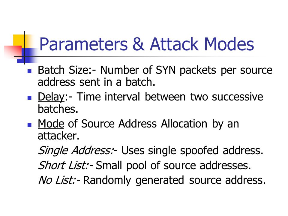 Parameters & Attack Modes Batch Size:- Number of SYN packets per source address sent in a batch. Delay:- Time interval between two successive batches.