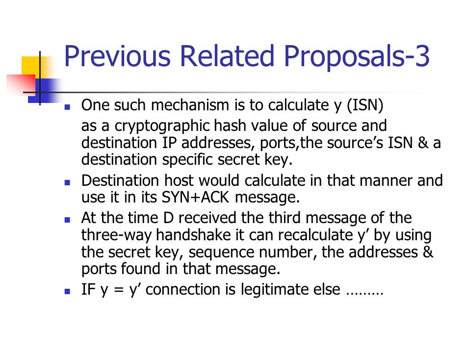 Previous Related Proposals-3 One such mechanism is to calculate y (ISN) as a cryptographic hash value of source and destination IP addresses, ports,th