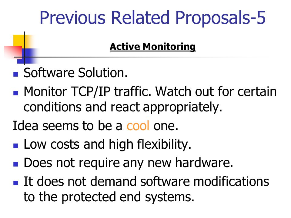 Previous Related Proposals-5 Software Solution. Monitor TCP/IP traffic. Watch out for certain conditions and react appropriately. Idea seems to be a c