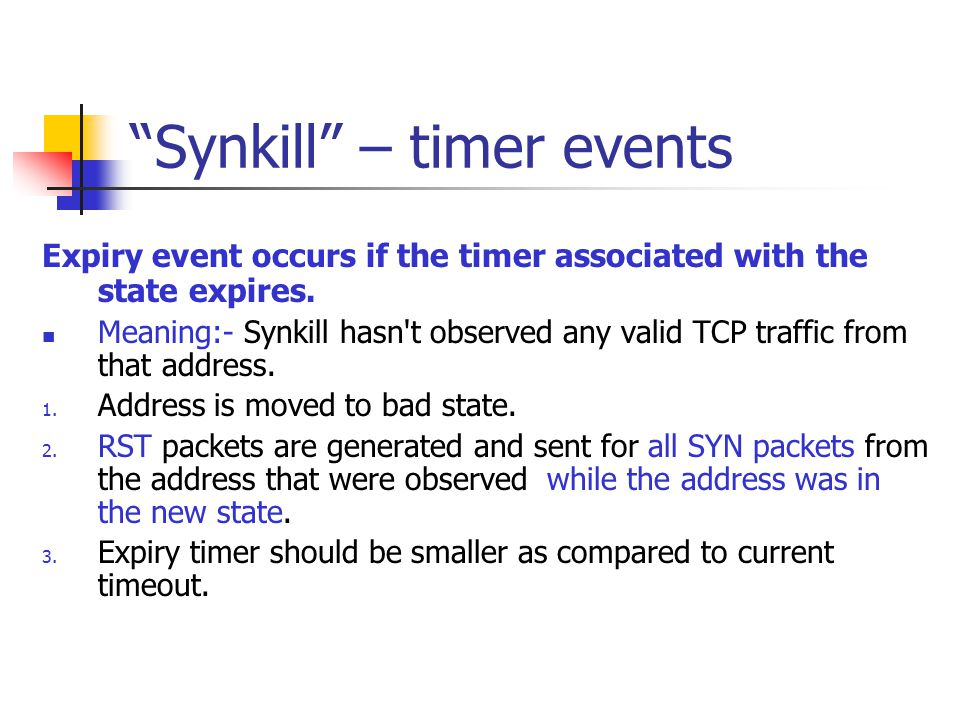 """""""Synkill"""" – timer events Expiry event occurs if the timer associated with the state expires. Meaning:- Synkill hasn't observed any valid TCP traffic f"""
