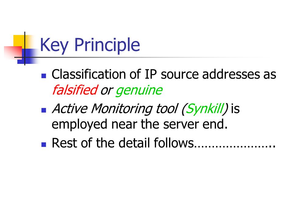 Key Principle Classification of IP source addresses as falsified or genuine Active Monitoring tool (Synkill) is employed near the server end.