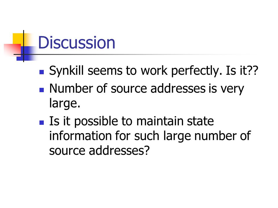 Discussion Synkill seems to work perfectly. Is it?? Number of source addresses is very large. Is it possible to maintain state information for such la