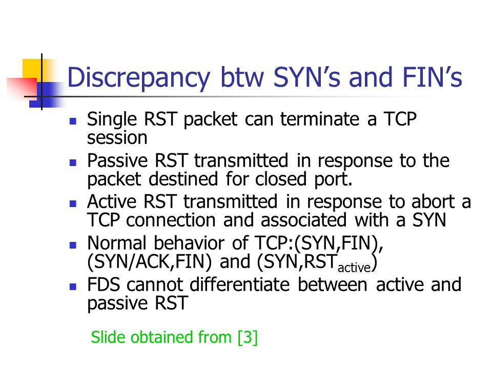 Discrepancy btw SYN's and FIN's Single RST packet can terminate a TCP session Passive RST transmitted in response to the packet destined for closed port.