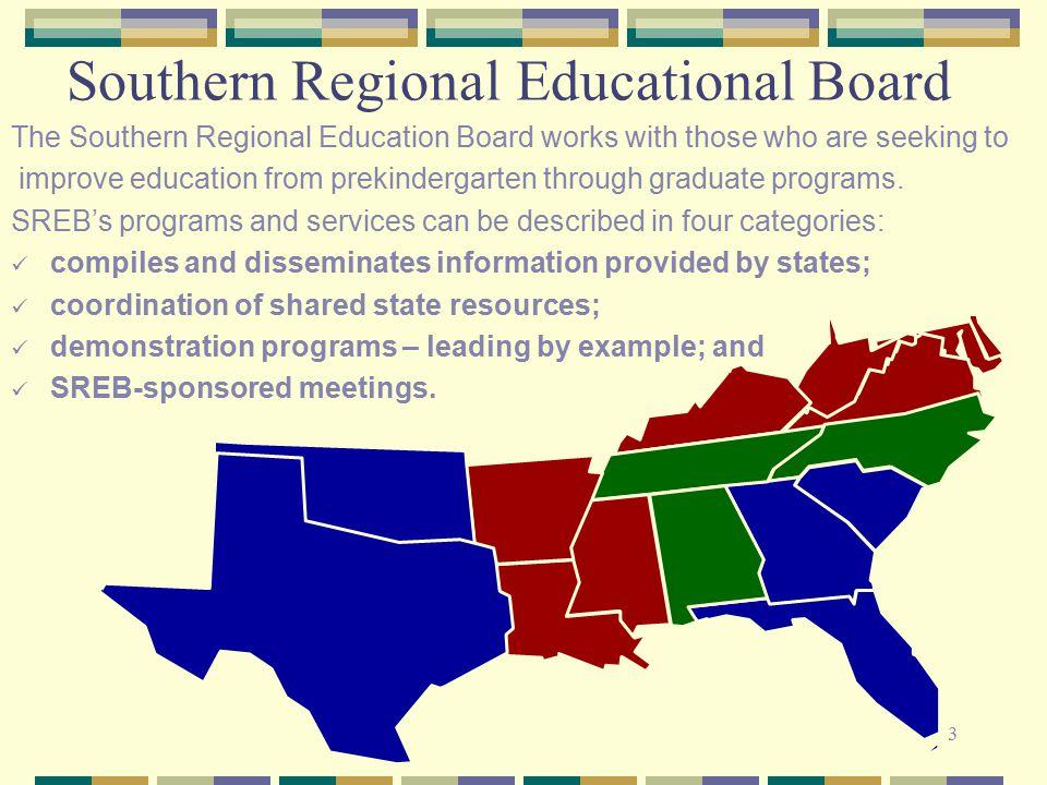 3 Southern Regional Educational Board The Southern Regional Education Board works with those who are seeking to improve education from prekindergarten through graduate programs.