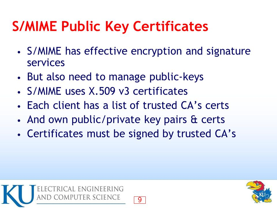 10 DomainKeys Identified Mail (DKIM) Specification of cryptographically signing e-mail messages permitting a signing domain to claim responsibility for a message in the mail stream Proposed Internet Standard: DomainKeys Identified Mail (DKIM) Signatures Widely adopted by a range of e-mail providers