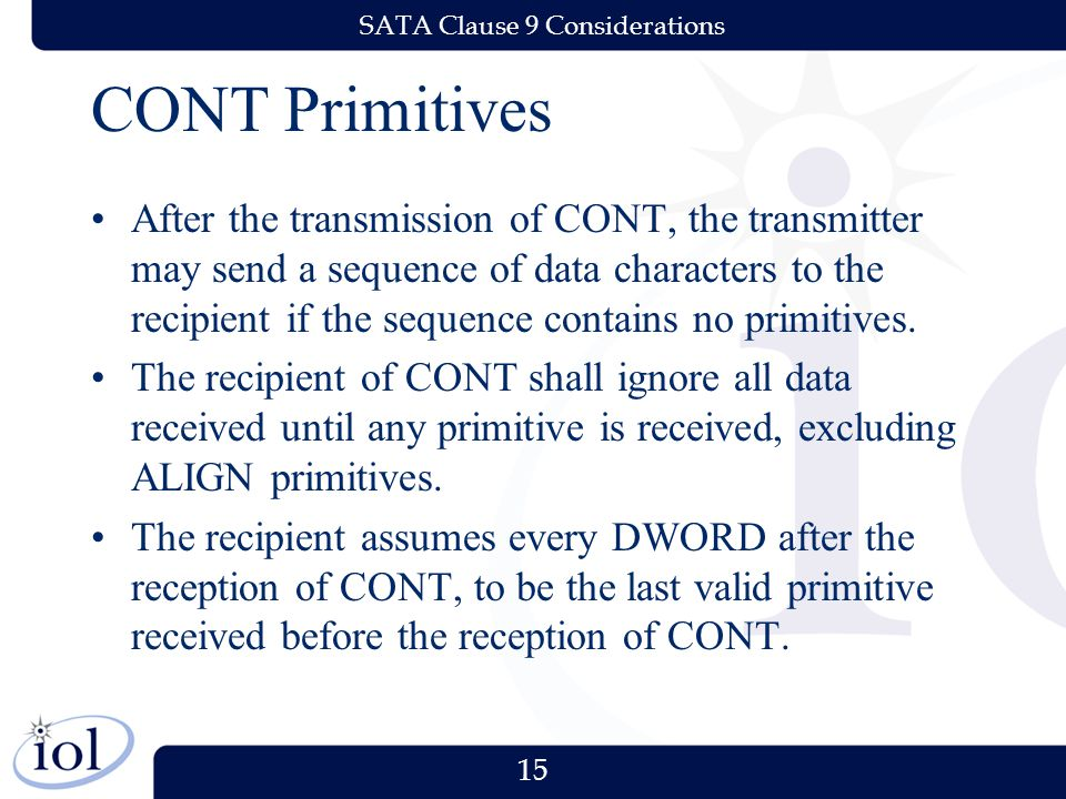 15 SATA Clause 9 Considerations CONT Primitives After the transmission of CONT, the transmitter may send a sequence of data characters to the recipient if the sequence contains no primitives.