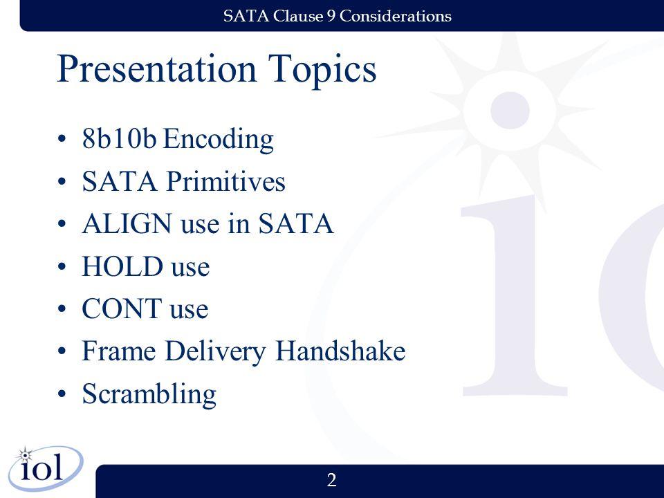 2 SATA Clause 9 Considerations Presentation Topics 8b10b Encoding SATA Primitives ALIGN use in SATA HOLD use CONT use Frame Delivery Handshake Scrambling