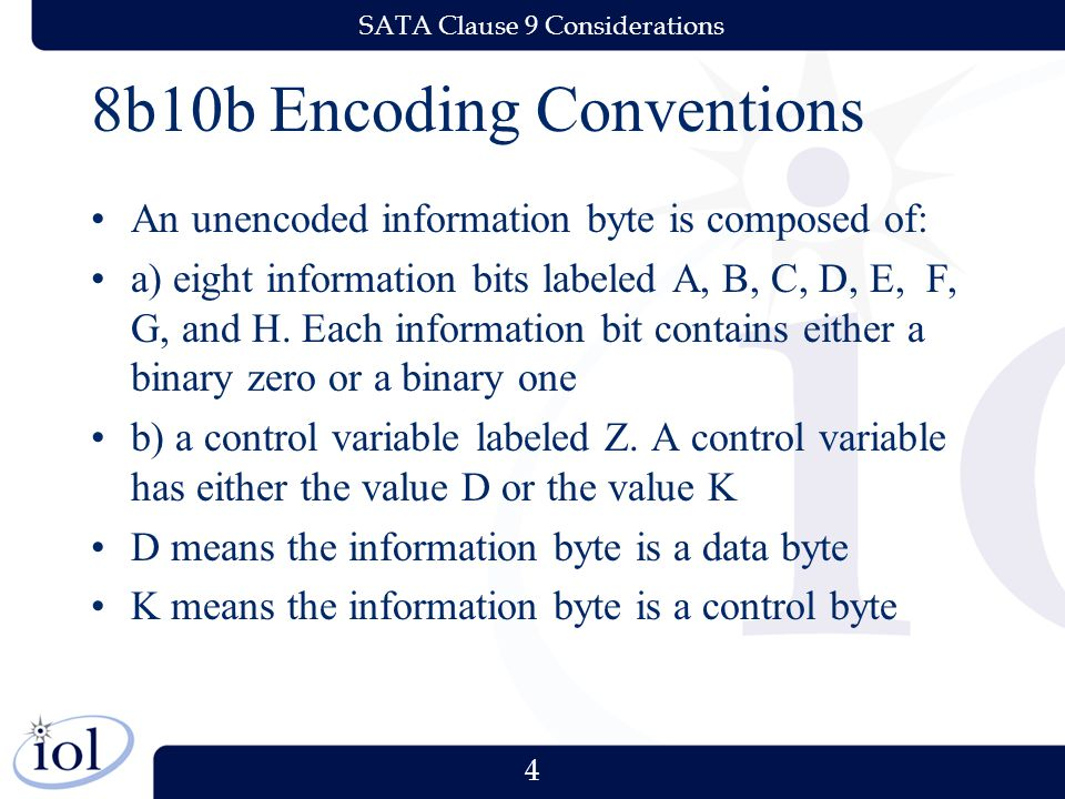 4 SATA Clause 9 Considerations 8b10b Encoding Conventions An unencoded information byte is composed of: a) eight information bits labeled A, B, C, D, E, F, G, and H.