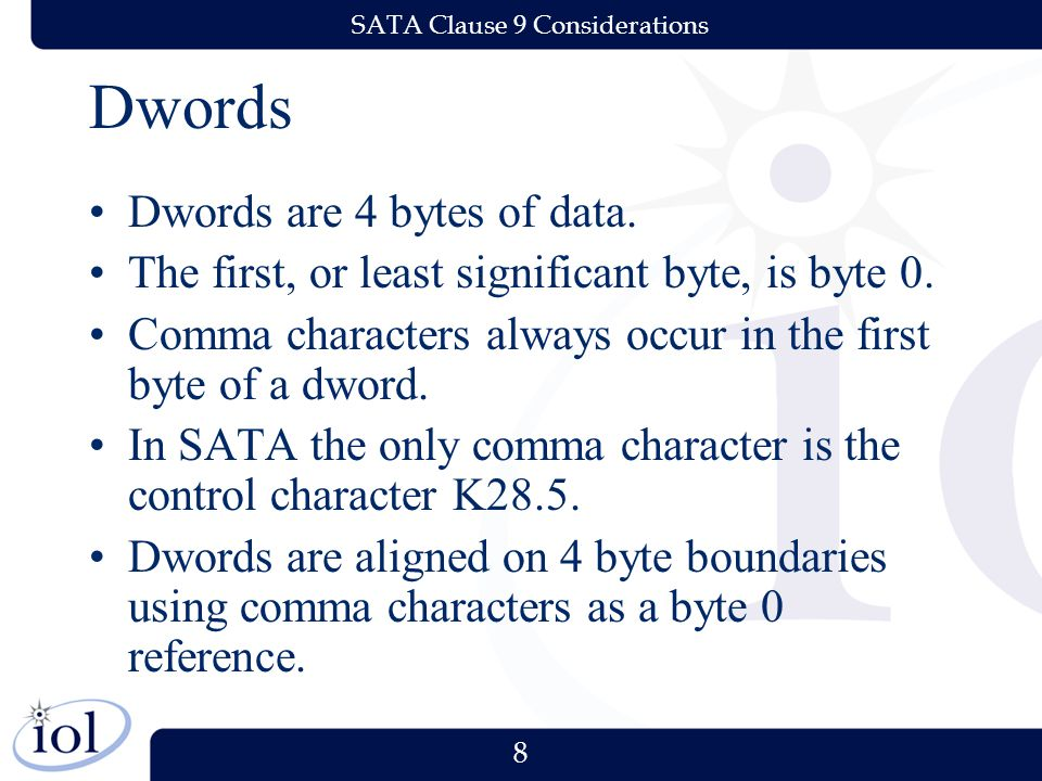 8 SATA Clause 9 Considerations Dwords Dwords are 4 bytes of data. The first, or least significant byte, is byte 0. Comma characters always occur in th