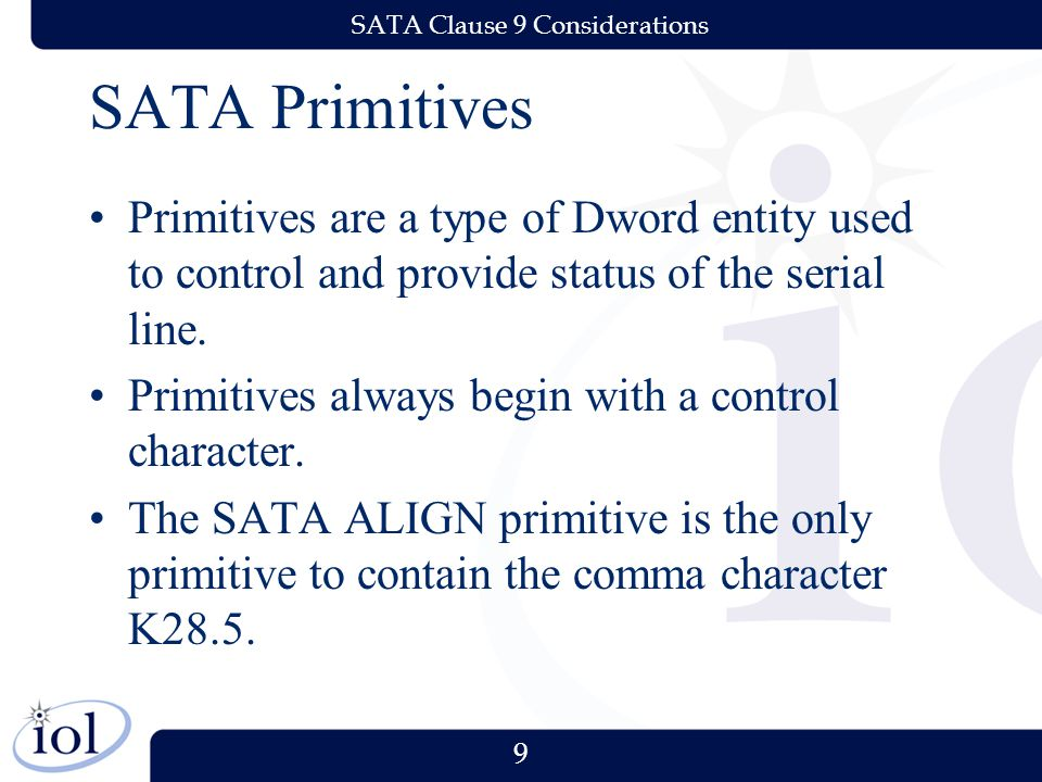 9 SATA Clause 9 Considerations SATA Primitives Primitives are a type of Dword entity used to control and provide status of the serial line. Primitives