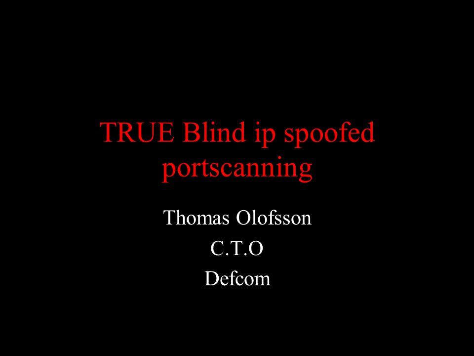 TRUE Blind ip spoofed portscanning Thomas Olofsson C.T.O Defcom