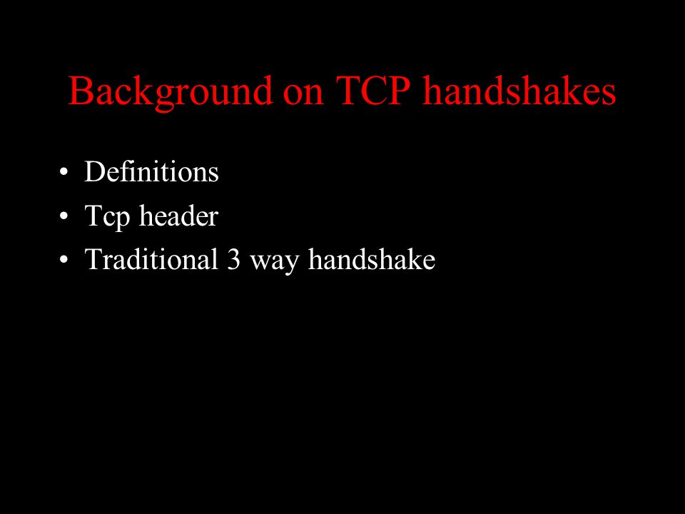 Background on TCP handshakes Definitions Tcp header Traditional 3 way handshake