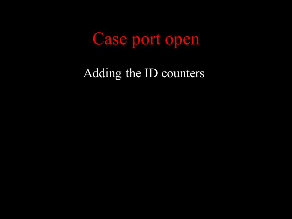 Case port open Adding the ID counters