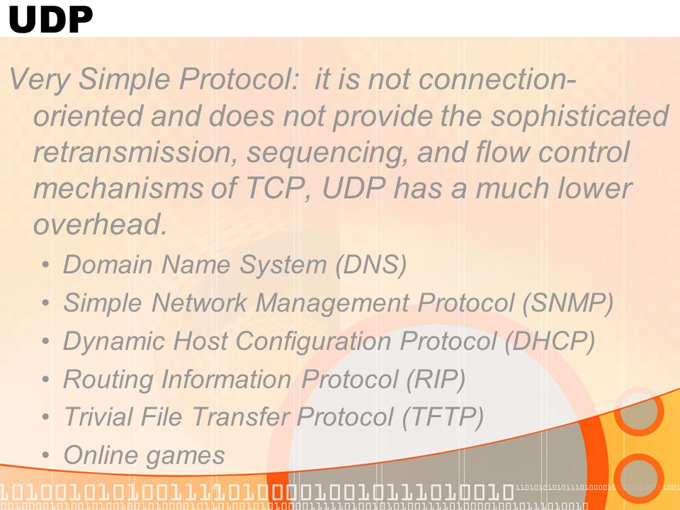UDP Very Simple Protocol: it is not connection- oriented and does not provide the sophisticated retransmission, sequencing, and flow control mechanism