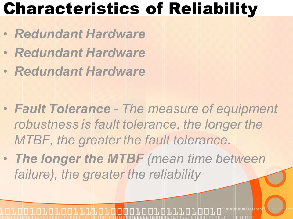 Characteristics of Reliability Redundant Hardware Fault Tolerance - The measure of equipment robustness is fault tolerance, the longer the MTBF, the g