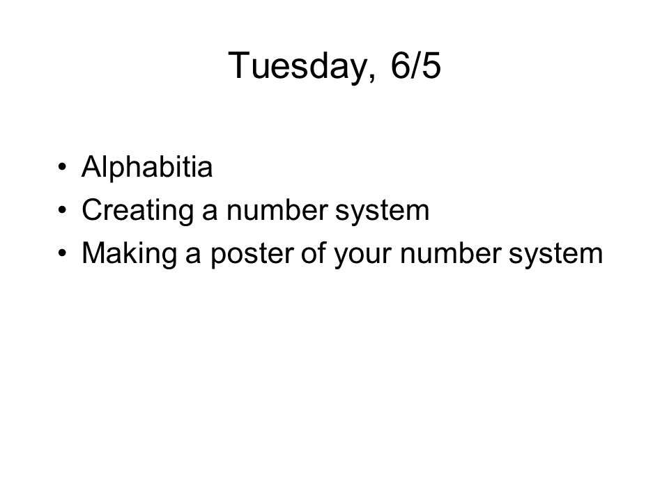 Tuesday, 6/5 Alphabitia Creating a number system Making a poster of your number system
