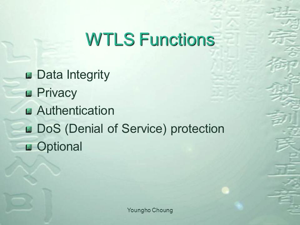 Youngho Choung WTLS Functions Data Integrity Privacy Authentication DoS (Denial of Service) protection Optional