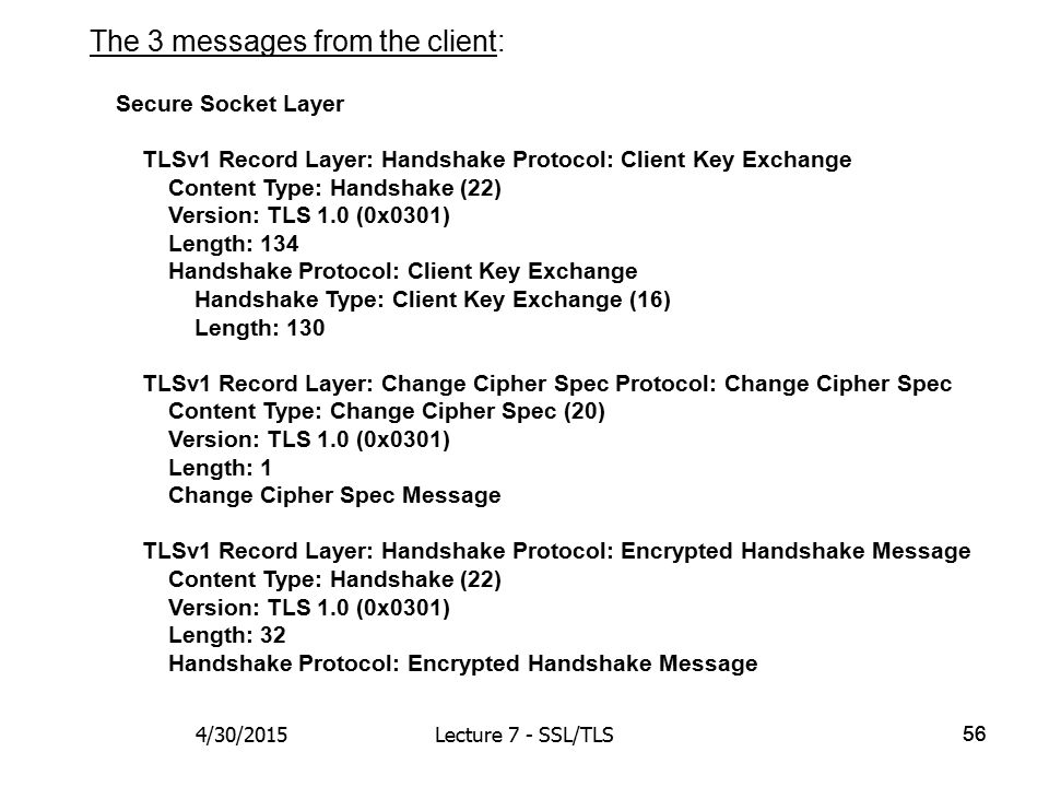 56 Secure Socket Layer TLSv1 Record Layer: Handshake Protocol: Client Key Exchange Content Type: Handshake (22) Version: TLS 1.0 (0x0301) Length: 134