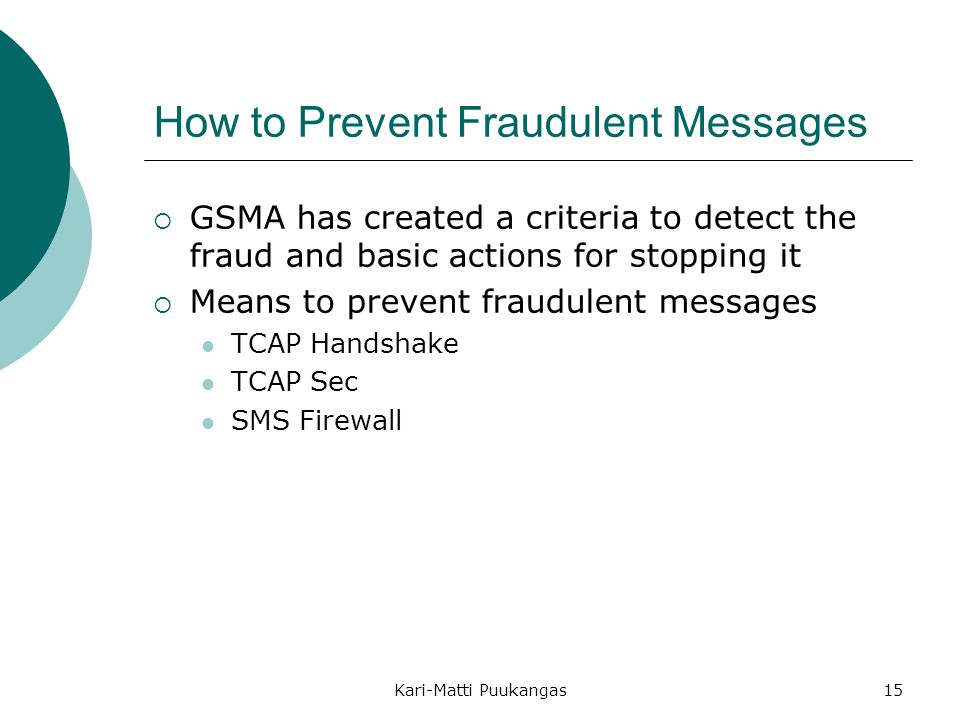 Kari-Matti Puukangas15 How to Prevent Fraudulent Messages  GSMA has created a criteria to detect the fraud and basic actions for stopping it  Means