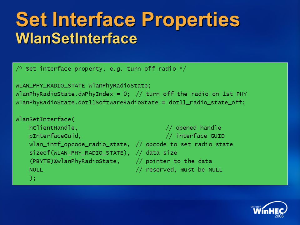 Set Interface Properties WlanSetInterface /* Set interface property, e.g. turn off radio */ WLAN_PHY_RADIO_STATE wlanPhyRadioState; wlanPhyRadioState.