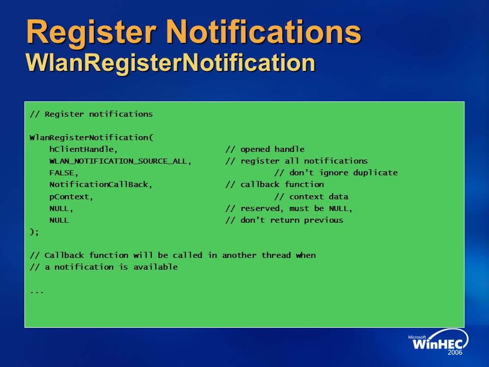Register Notifications WlanRegisterNotification // Register notifications WlanRegisterNotification( hClientHandle,// opened handle WLAN_NOTIFICATION_S