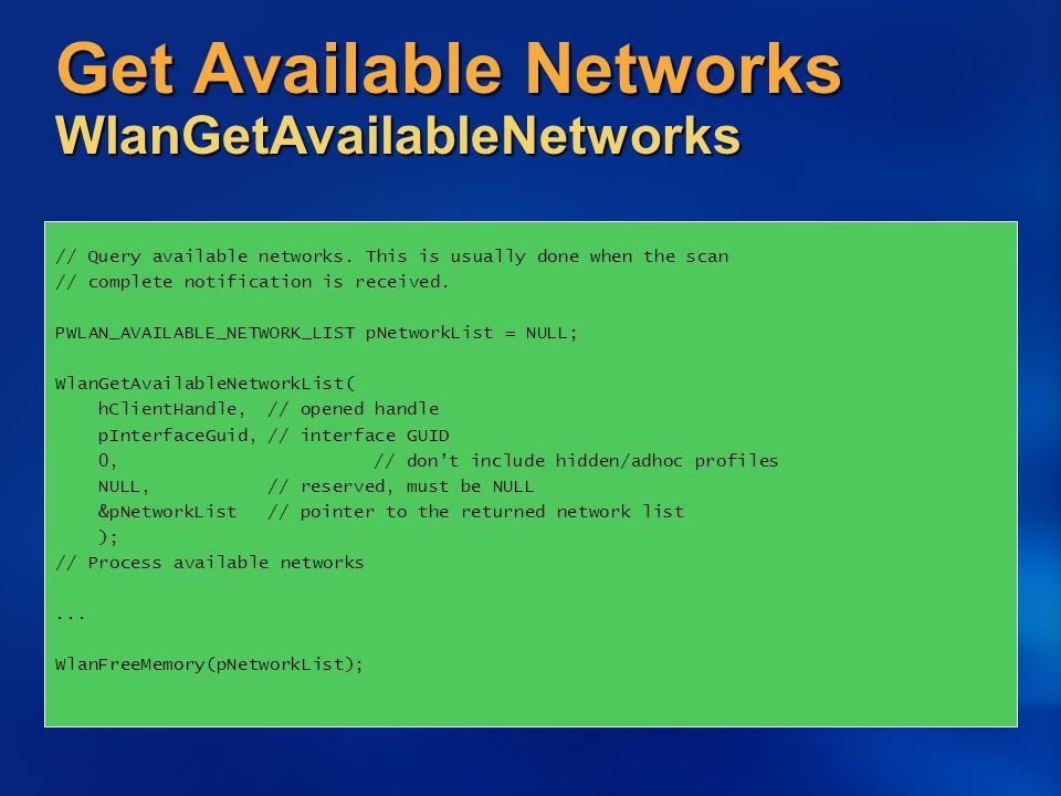 Get Available Networks WlanGetAvailableNetworks // Query available networks. This is usually done when the scan // complete notification is received.