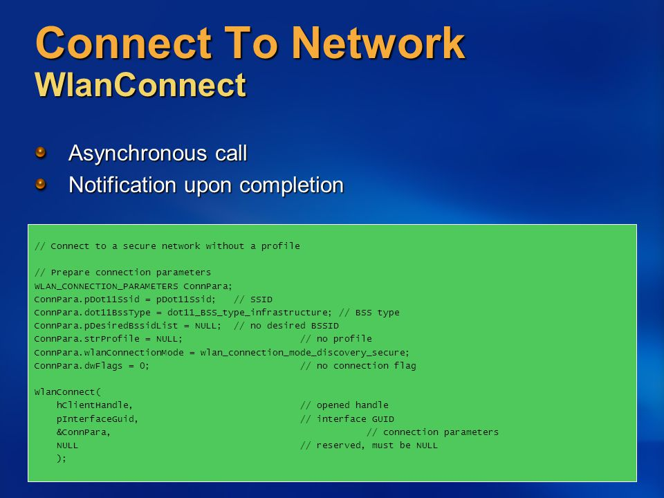 Connect To Network WlanConnect Asynchronous call Notification upon completion // Connect to a secure network without a profile // Prepare connection p