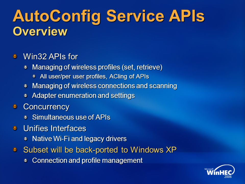 AutoConfig Service APIs Overview Win32 APIs for Managing of wireless profiles (set, retrieve) All user/per user profiles, ACling of APIs Managing of w