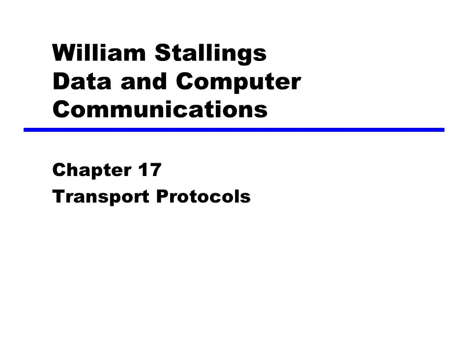 William Stallings Data and Computer Communications Chapter 17 Transport Protocols