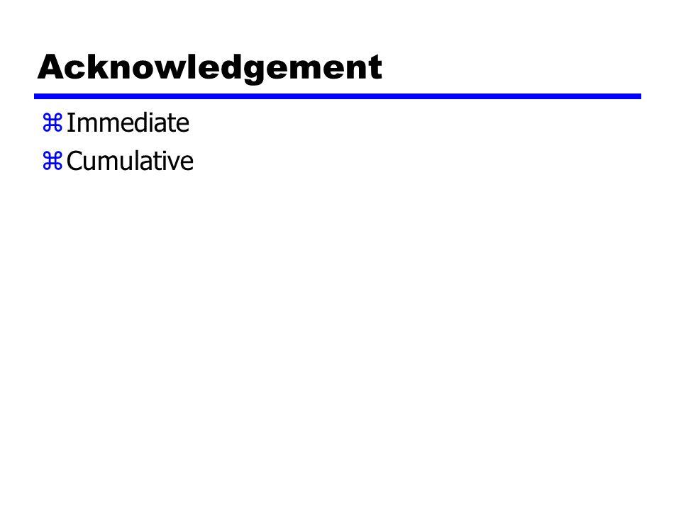 Acknowledgement zImmediate zCumulative