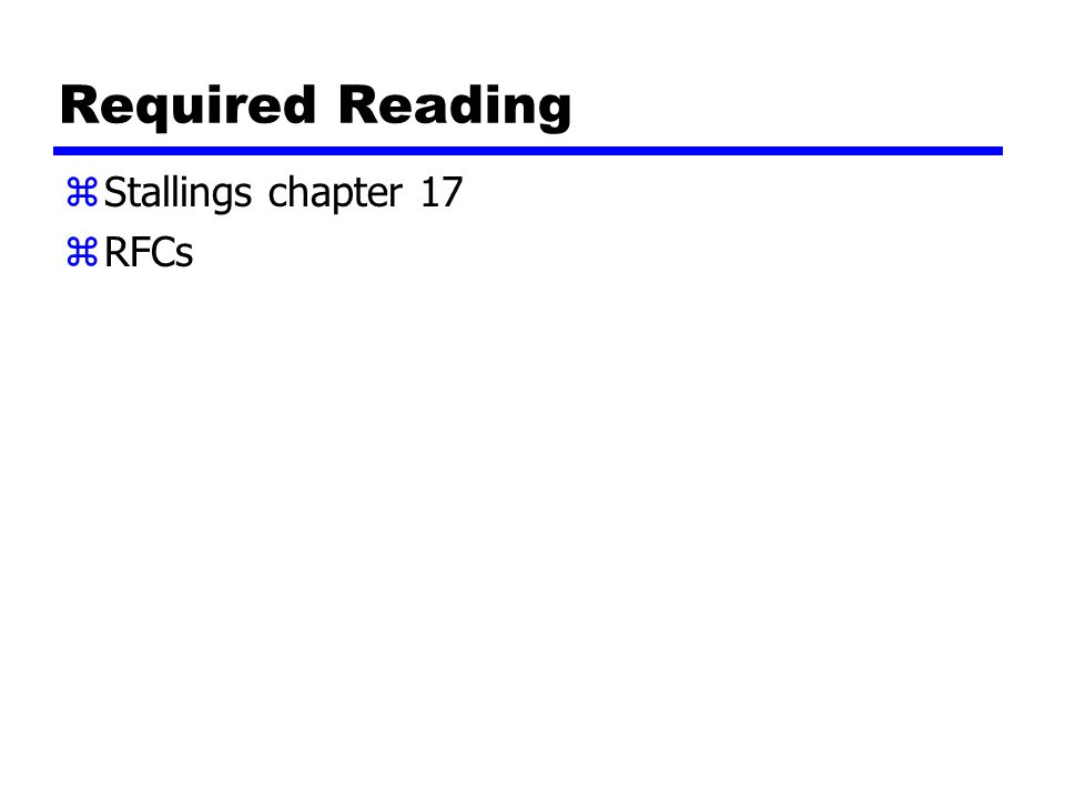 Required Reading zStallings chapter 17 zRFCs