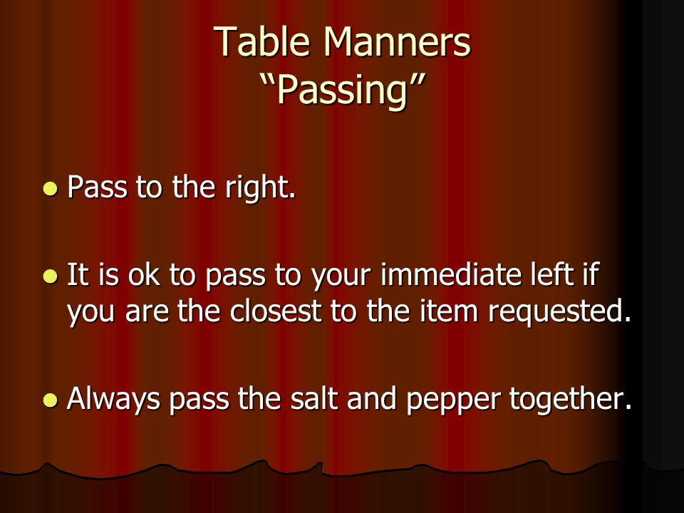 Table Manners Passing Pass to the right.Pass to the right.