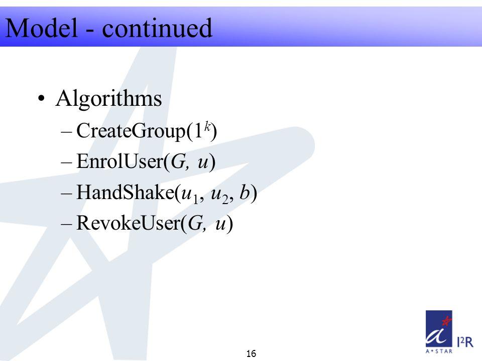 RFID Security Seminar 2008 16 Model - continued Algorithms –CreateGroup(1 k ) –EnrolUser(G, u) –HandShake(u 1, u 2, b) –RevokeUser(G, u)