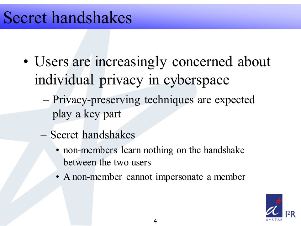 RFID Security Seminar 2008 4 Secret handshakes Users are increasingly concerned about individual privacy in cyberspace –Privacy-preserving techniques are expected play a key part –Secret handshakes non-members learn nothing on the handshake between the two users A non-member cannot impersonate a member