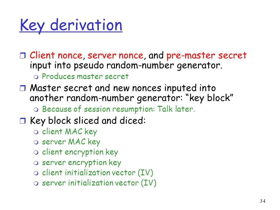 34 Key derivation r Client nonce, server nonce, and pre-master secret input into pseudo random-number generator.