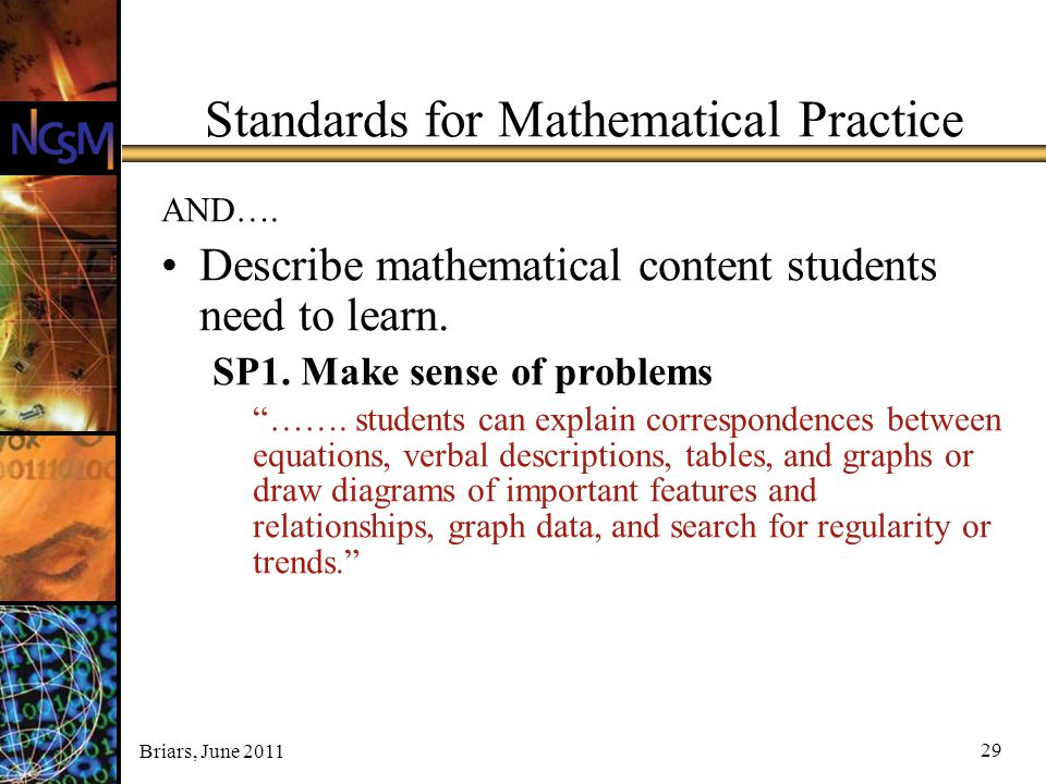 """Briars, June 2011 29 Standards for Mathematical Practice AND…. Describe mathematical content students need to learn. SP1. Make sense of problems """"……."""
