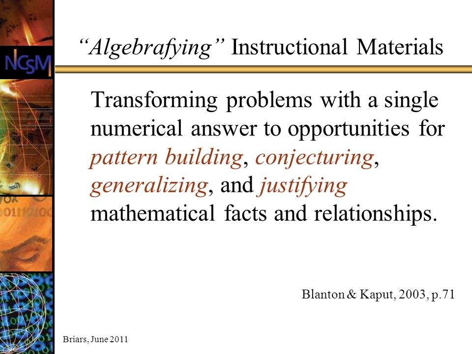 """Briars, June 2011 """"Algebrafying"""" Instructional Materials Transforming problems with a single numerical answer to opportunities for pattern building, c"""