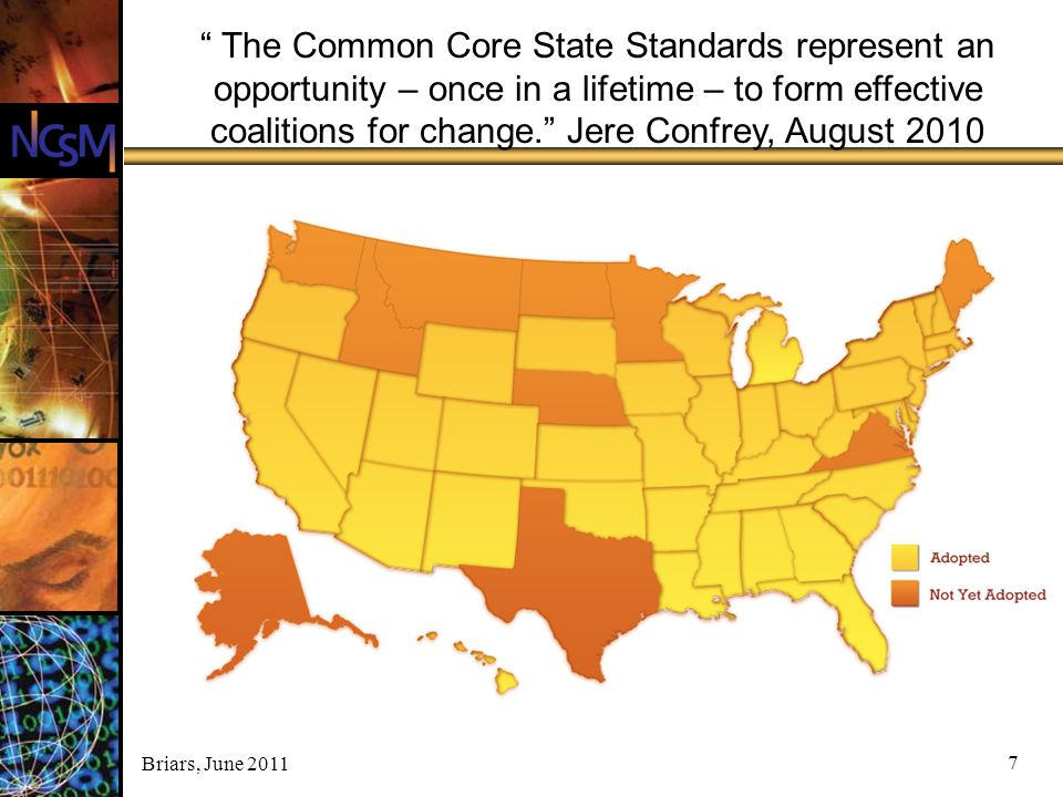"""Briars, June 2011 7 """" The Common Core State Standards represent an opportunity – once in a lifetime – to form effective coalitions for change."""" Jere C"""