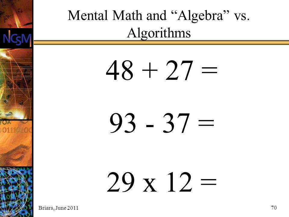 "Briars, June 2011 Mental Math and ""Algebra"" vs. Algorithms 48 + 27 = 93 - 37 = 29 x 12 = 70"