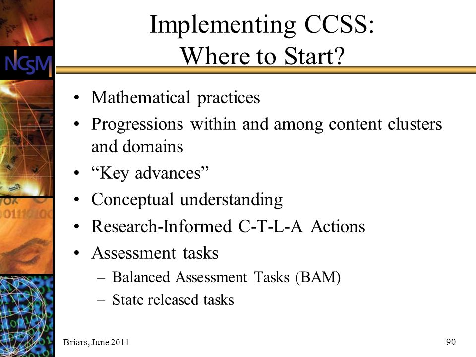 """Briars, June 2011 90 Implementing CCSS: Where to Start? Mathematical practices Progressions within and among content clusters and domains """"Key advance"""