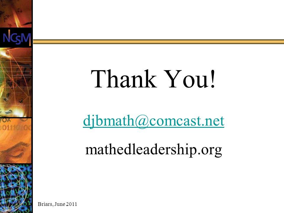 Briars, June 2011 Thank You! djbmath@comcast.net mathedleadership.org