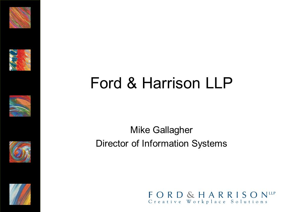 Ford & Harrison LLP Mike Gallagher Director of Information Systems