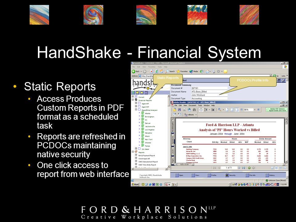 HandShake - Financial System Static Reports Access Produces Custom Reports in PDF format as a scheduled task Reports are refreshed in PCDOCs maintaining native security One click access to report from web interface PCDOCs Profile Info Static Reports