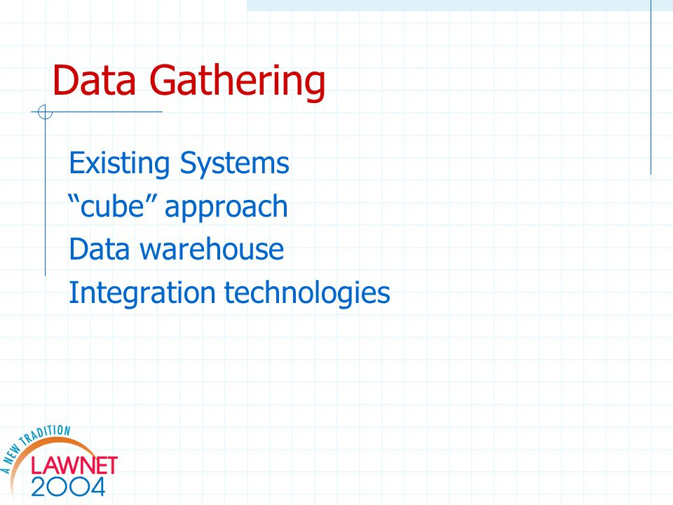 Data Gathering Existing Systems cube approach Data warehouse Integration technologies