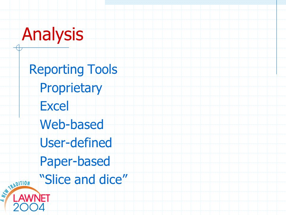 Analysis Reporting Tools Proprietary Excel Web-based User-defined Paper-based Slice and dice