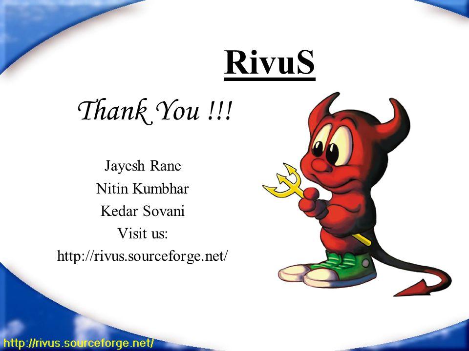 RivuS Thank You !!! Jayesh Rane Nitin Kumbhar Kedar Sovani Visit us: http://rivus.sourceforge.net/