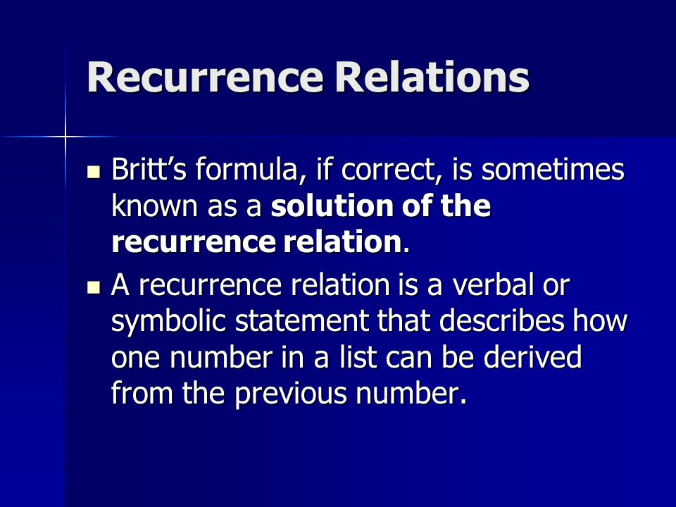 Recurrence Relations Britt's formula, if correct, is sometimes known as a solution of the recurrence relation. Britt's formula, if correct, is sometim