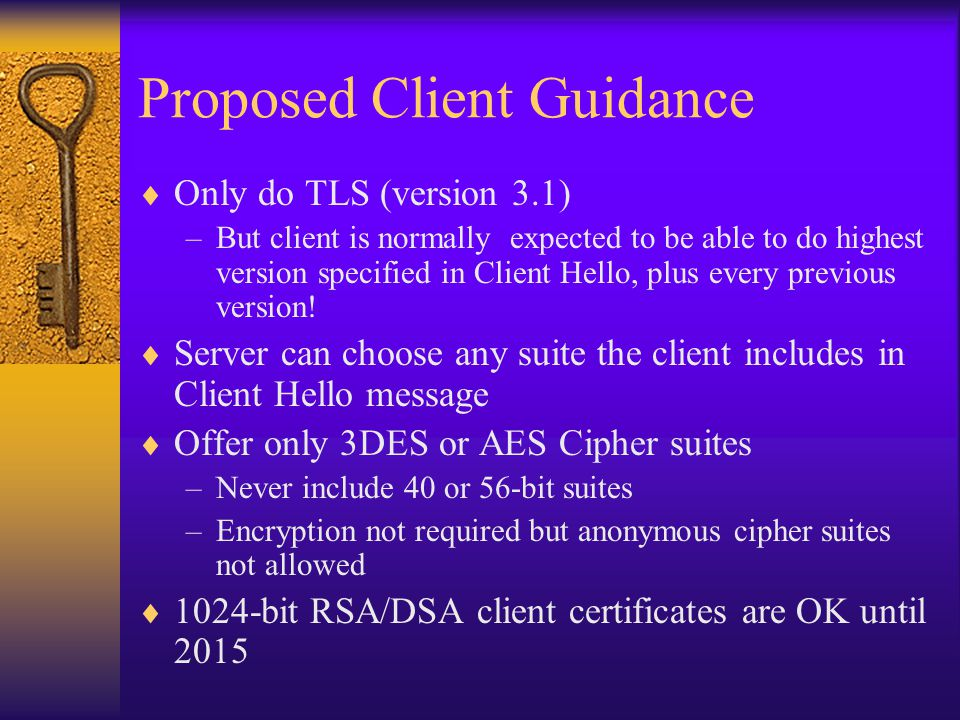 Proposed Client Guidance  Only do TLS (version 3.1) –But client is normally expected to be able to do highest version specified in Client Hello, plus