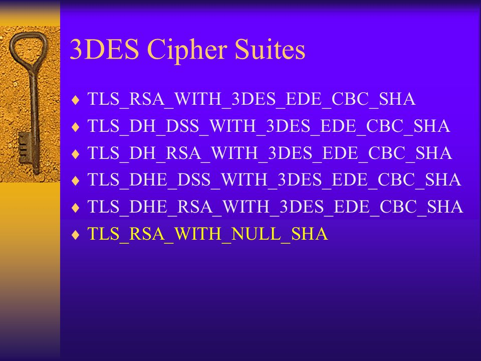 3DES Cipher Suites  TLS_RSA_WITH_3DES_EDE_CBC_SHA  TLS_DH_DSS_WITH_3DES_EDE_CBC_SHA  TLS_DH_RSA_WITH_3DES_EDE_CBC_SHA  TLS_DHE_DSS_WITH_3DES_EDE_C
