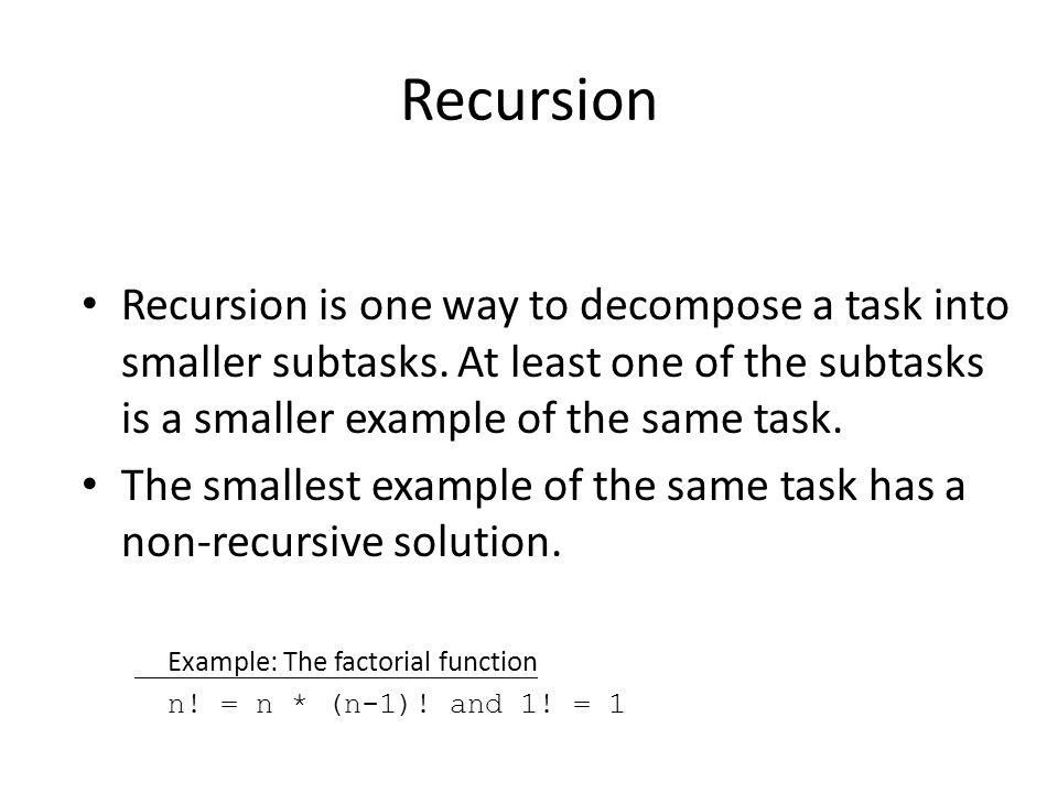 Recursion Recursion is one way to decompose a task into smaller subtasks.
